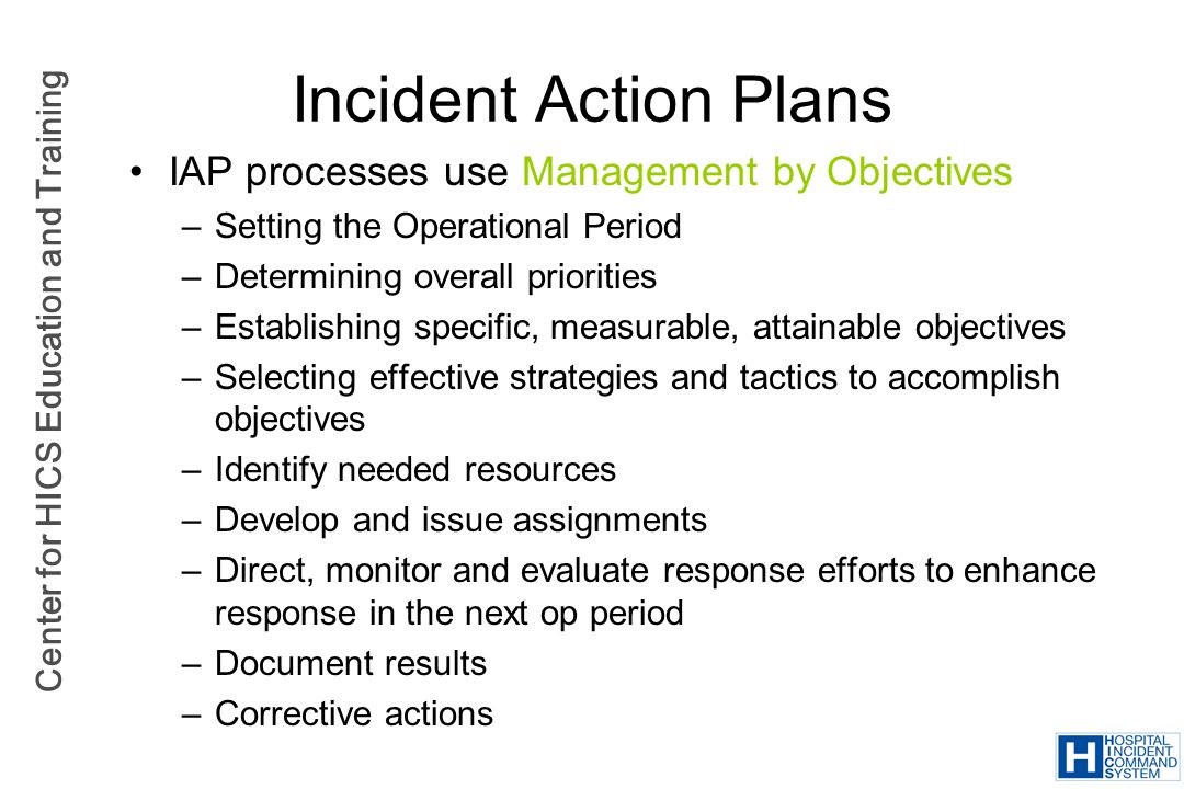 Incident Action Plans IAP processes use Management by Objectives