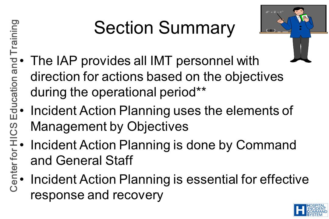 Section Summary The IAP provides all IMT personnel with direction for actions based on the objectives during the operational period**