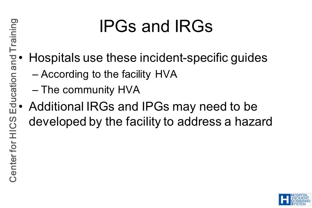 IPGs and IRGs Hospitals use these incident-specific guides