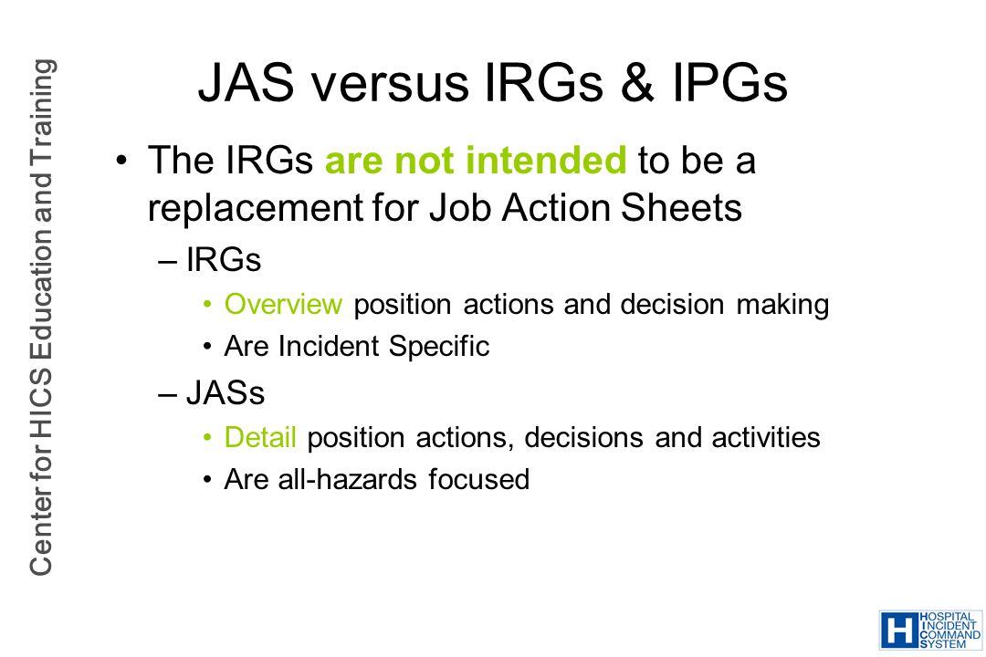 JAS versus IRGs & IPGs The IRGs are not intended to be a replacement for Job Action Sheets. IRGs. Overview position actions and decision making.