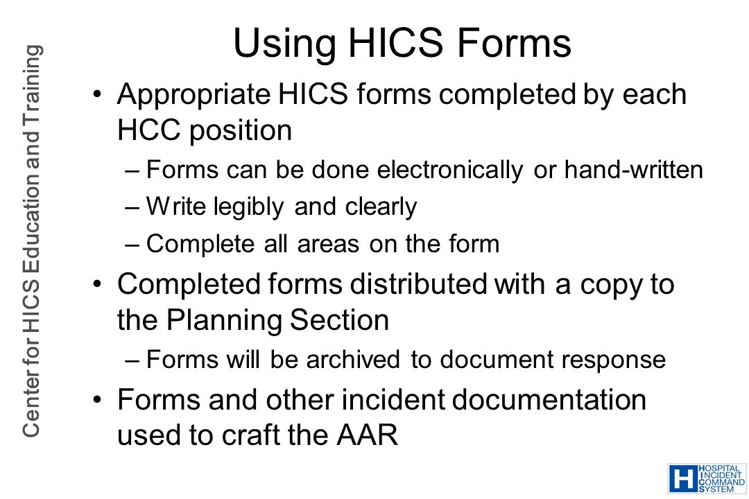 Using HICS Forms Appropriate HICS forms completed by each HCC position