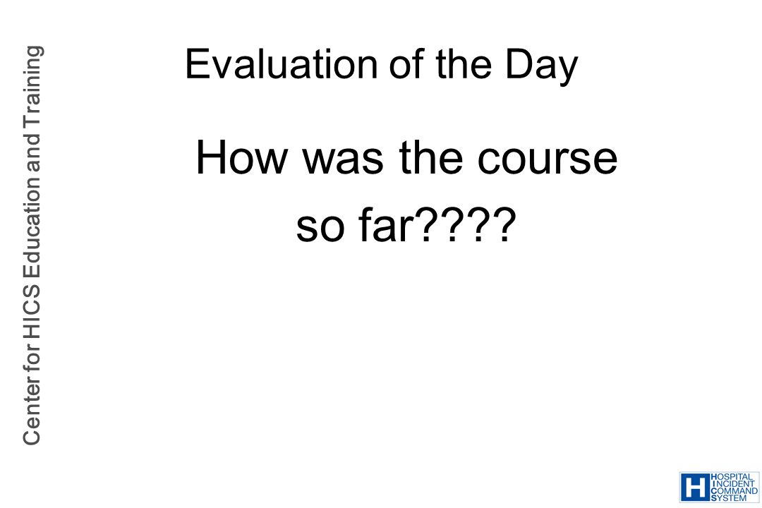 Evaluation of the Day How was the course so far