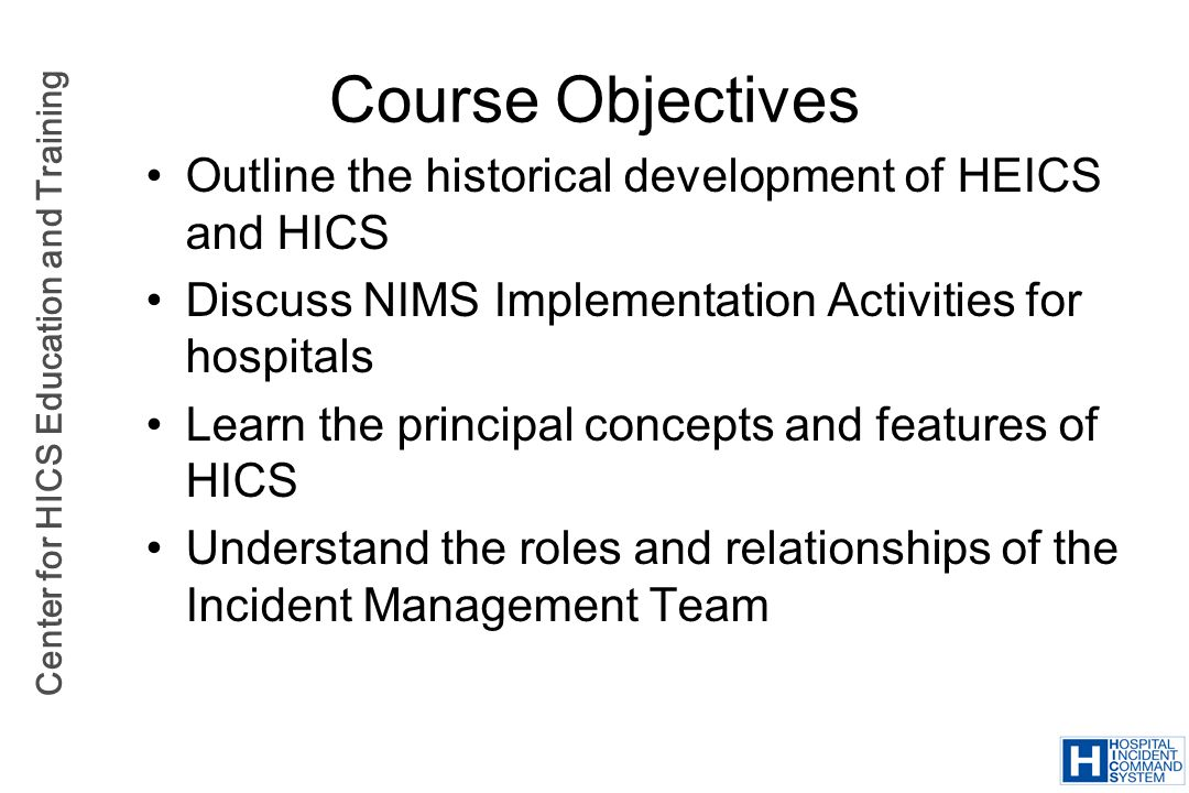 Course Objectives Outline the historical development of HEICS and HICS