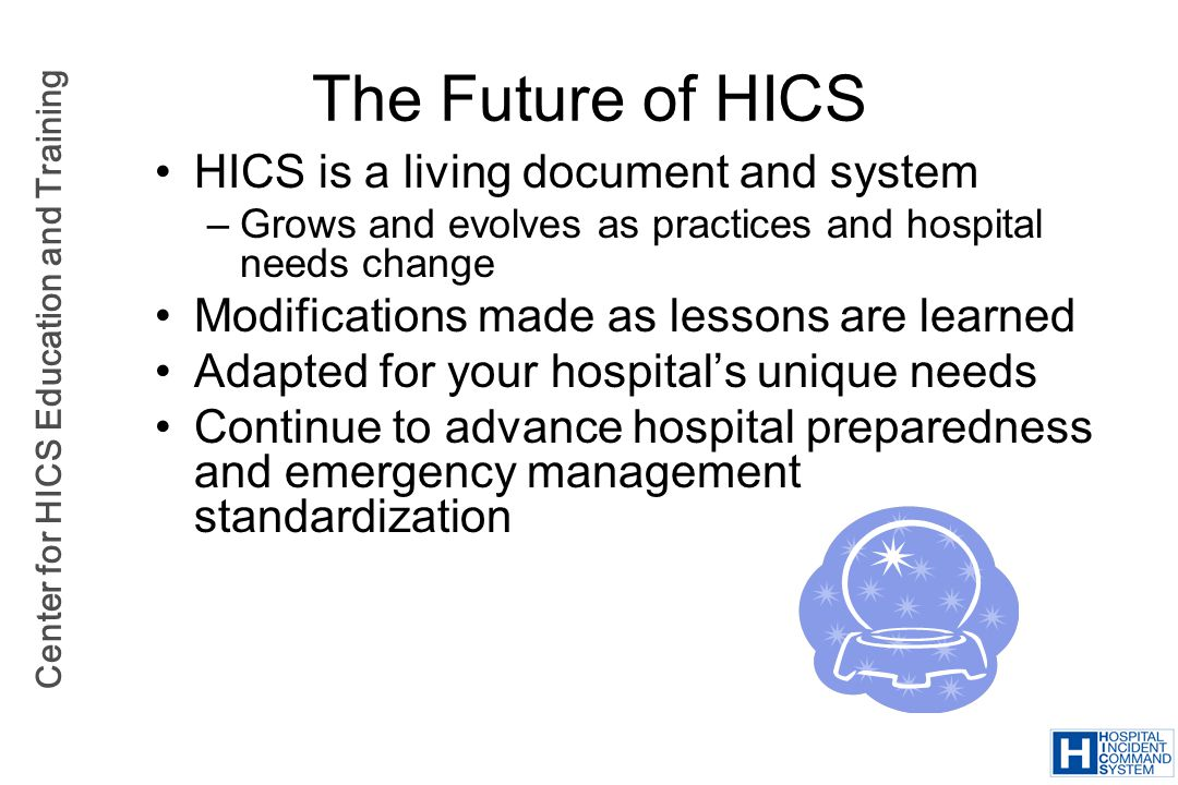 The Future of HICS HICS is a living document and system