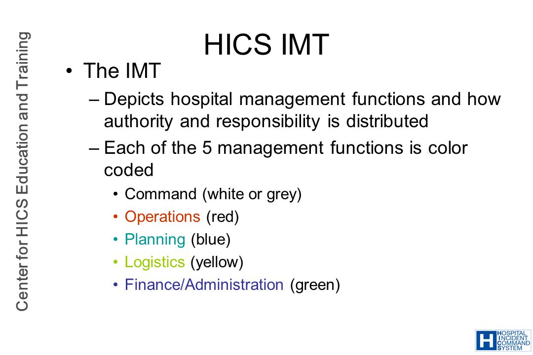 HICS IMT The IMT. Depicts hospital management functions and how authority and responsibility is distributed.