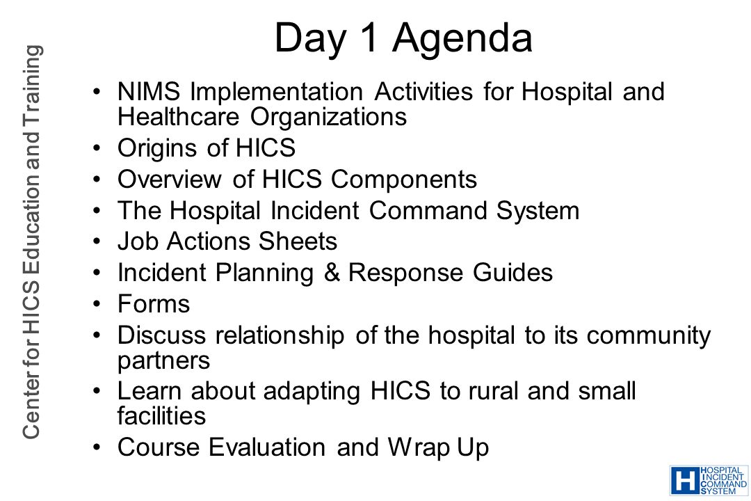 Day 1 Agenda NIMS Implementation Activities for Hospital and Healthcare Organizations. Origins of HICS.
