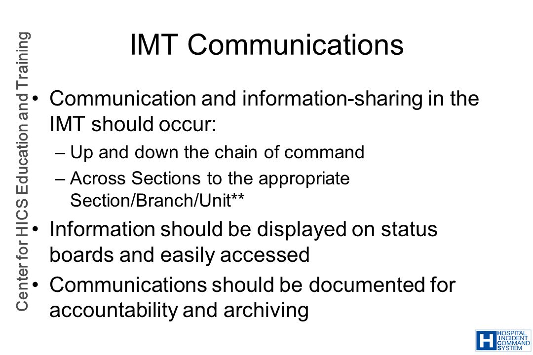 IMT Communications Communication and information-sharing in the IMT should occur: Up and down the chain of command.