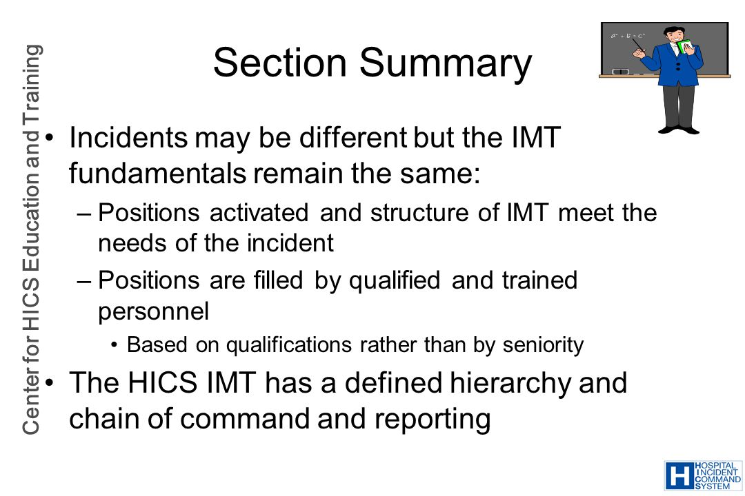 Section Summary Incidents may be different but the IMT fundamentals remain the same: