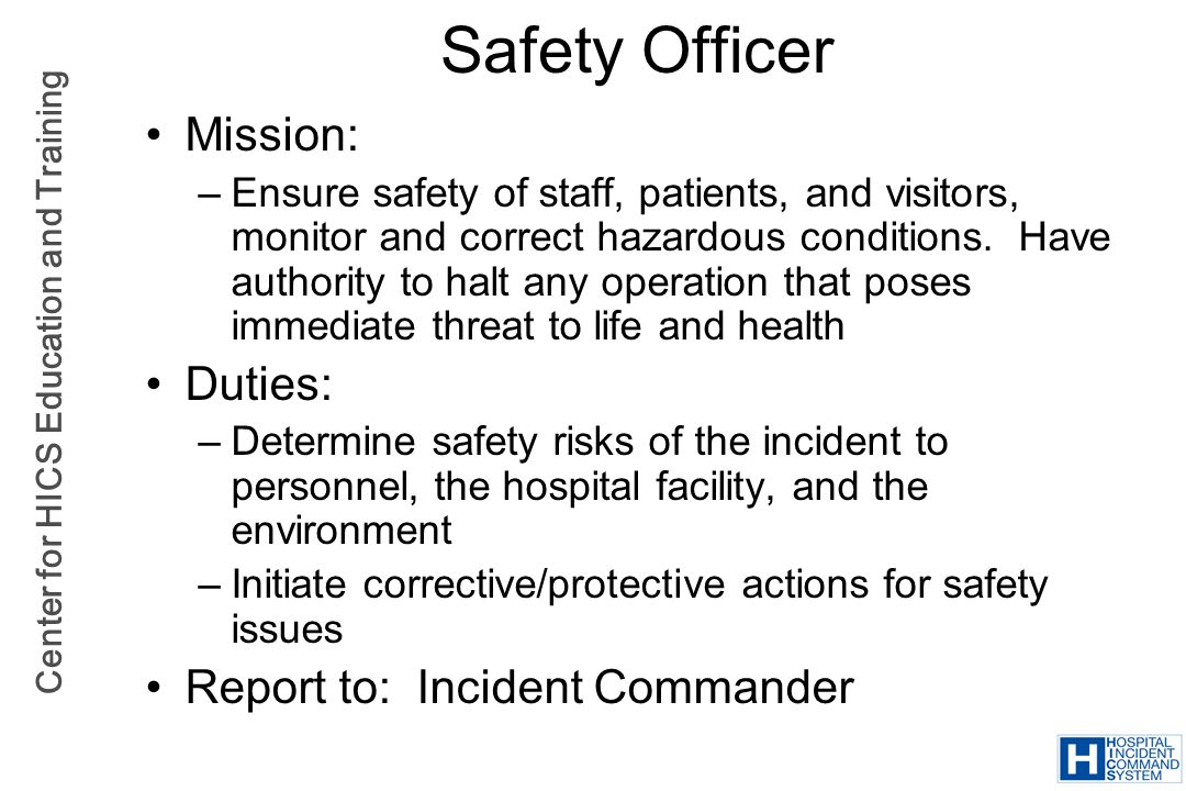 Safety Officer Mission: Duties: Report to: Incident Commander
