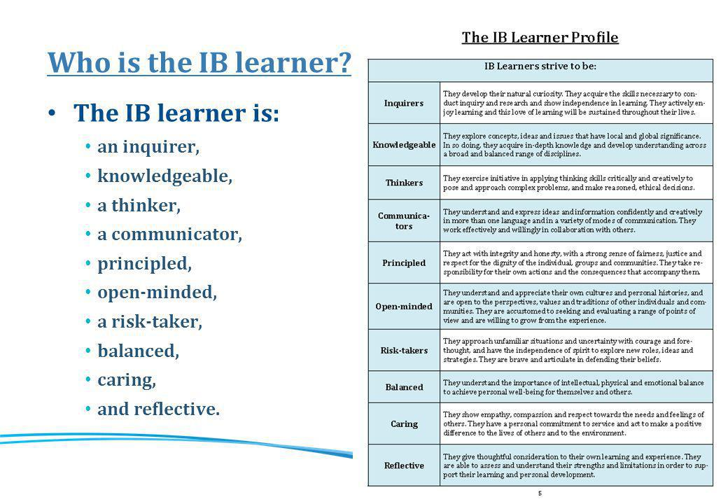 Who is the IB learner Although gifted learners do well in the IB program, the primary characteristic that determines success is MOTIVATION!