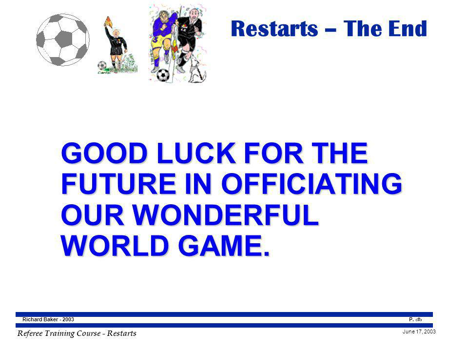 Restarts – The End GOOD LUCK FOR THE FUTURE IN OFFICIATING OUR WONDERFUL WORLD GAME.