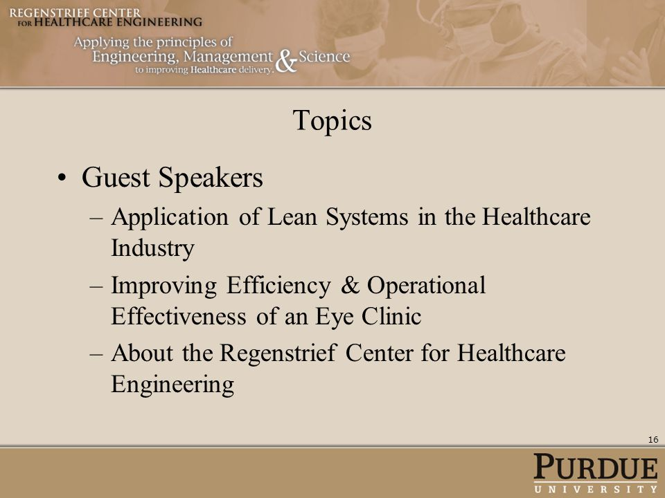 Topics Guest Speakers. Application of Lean Systems in the Healthcare Industry. Improving Efficiency & Operational Effectiveness of an Eye Clinic.
