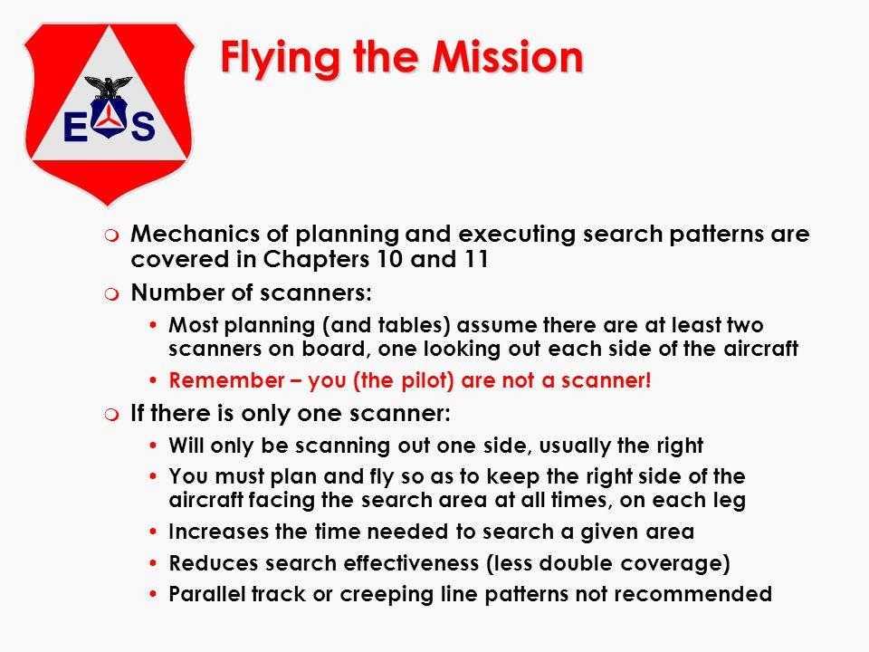 Flying the Mission Mechanics of planning and executing search patterns are covered in Chapters 10 and 11.