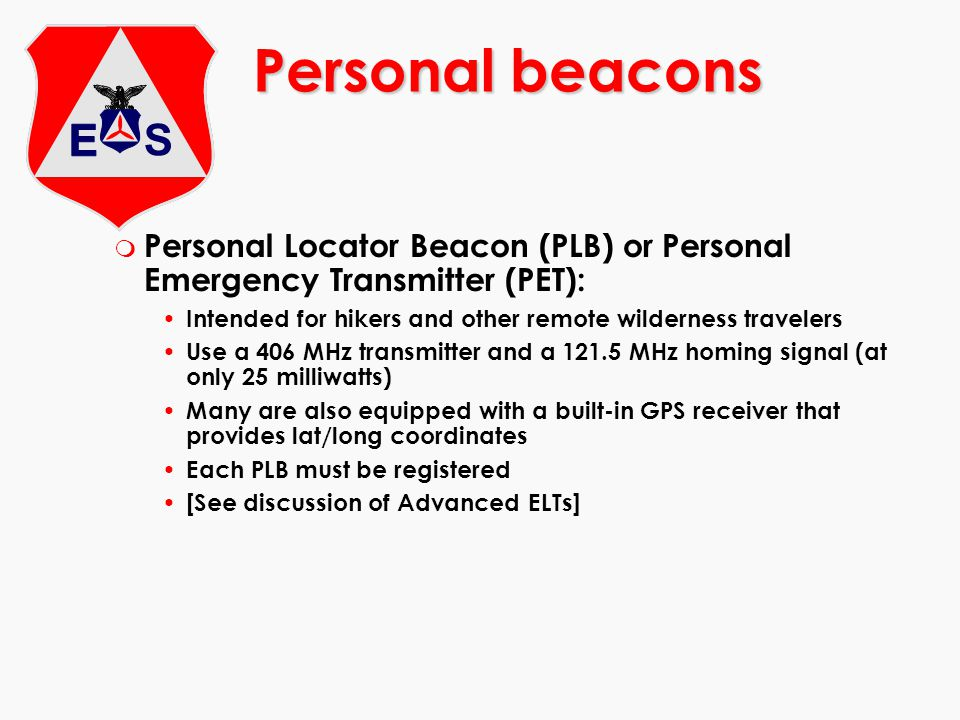 Personal beacons Personal Locator Beacon (PLB) or Personal Emergency Transmitter (PET): Intended for hikers and other remote wilderness travelers.