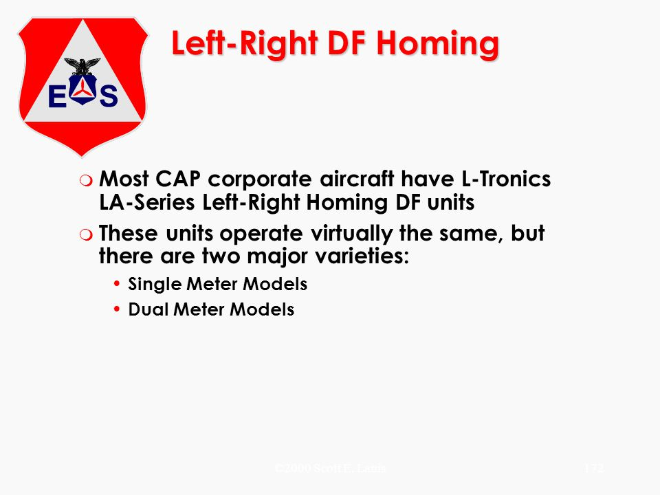 Left-Right DF Homing Most CAP corporate aircraft have L-Tronics LA-Series Left-Right Homing DF units.