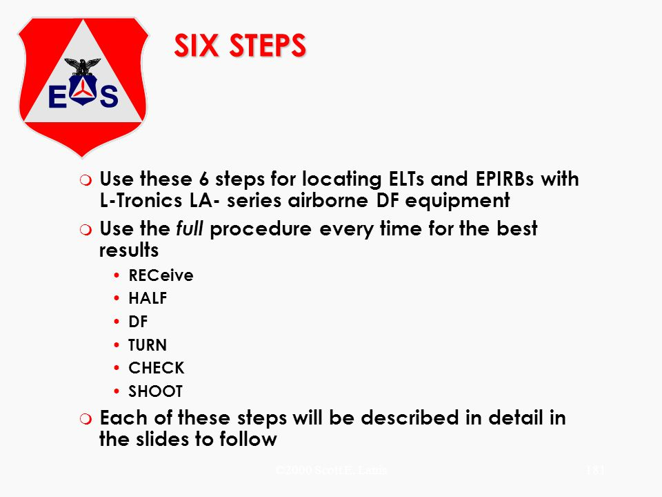 SIX STEPS Use these 6 steps for locating ELTs and EPIRBs with L-Tronics LA- series airborne DF equipment.
