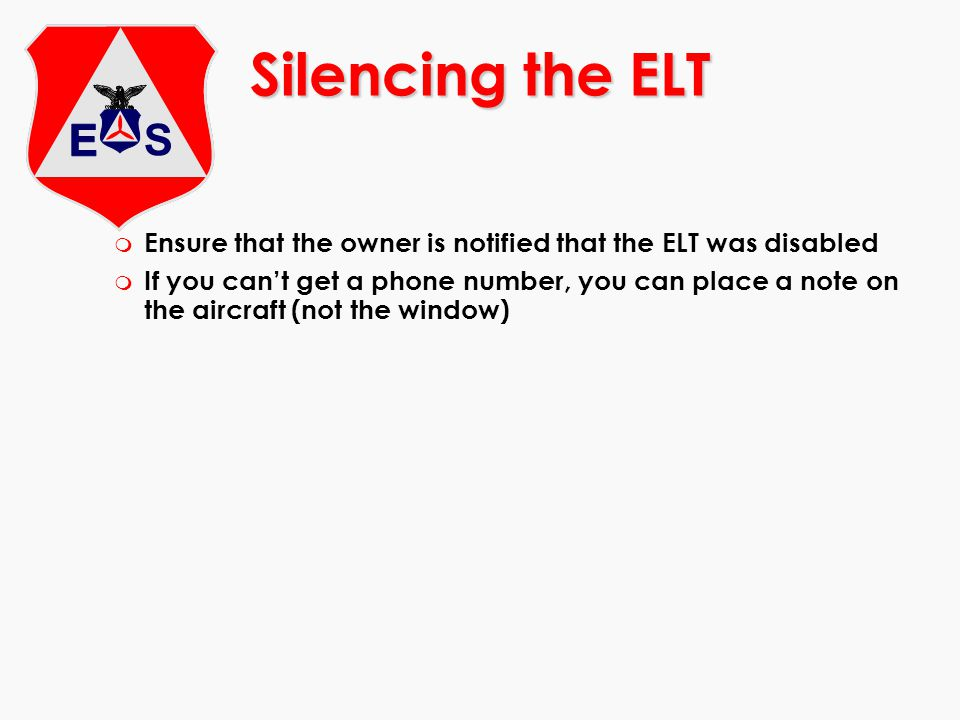 Silencing the ELT Ensure that the owner is notified that the ELT was disabled.
