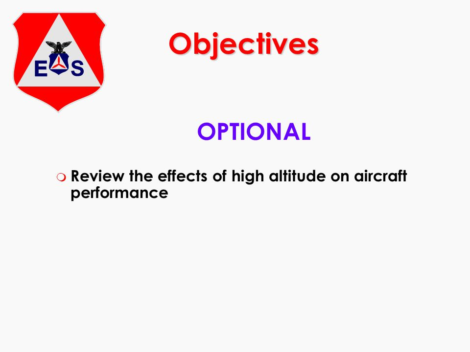 Objectives OPTIONAL Review the effects of high altitude on aircraft performance