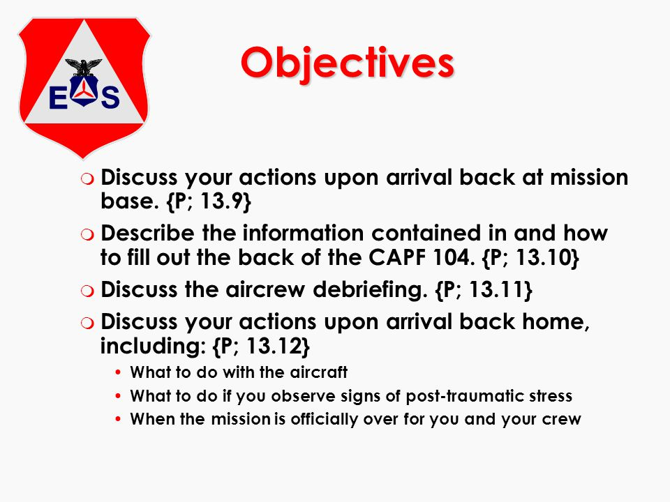 Objectives Discuss your actions upon arrival back at mission base. {P; 13.9}