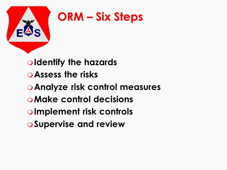 ORM – Six Steps Identify the hazards Assess the risks