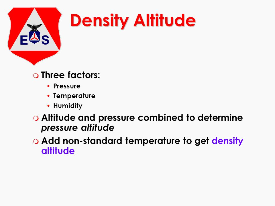 Density Altitude Three factors: