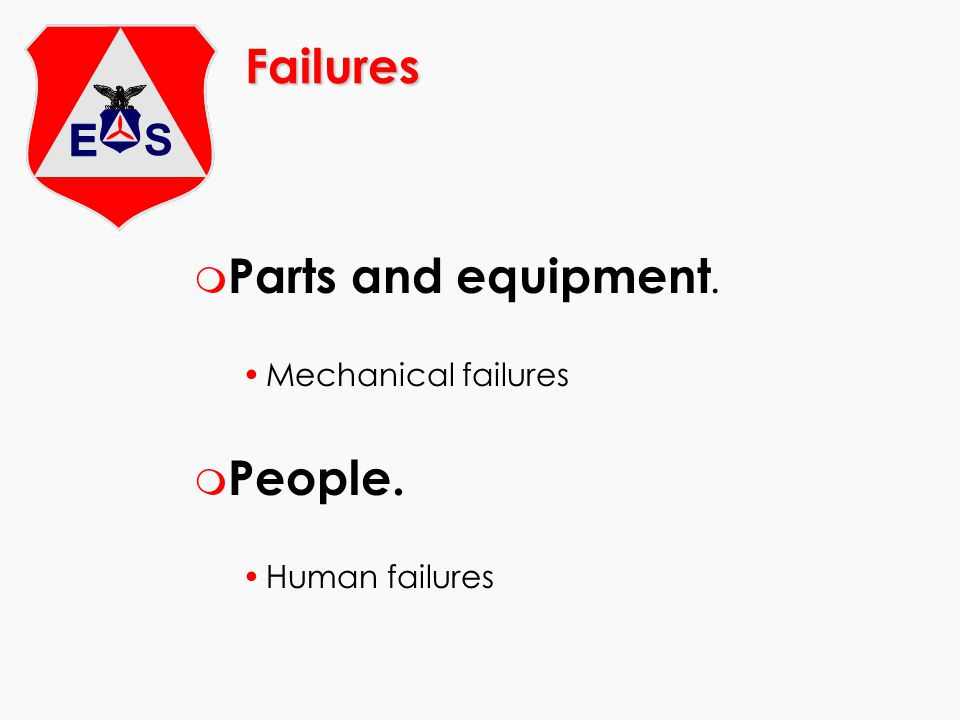 Failures Parts and equipment. People. Mechanical failures