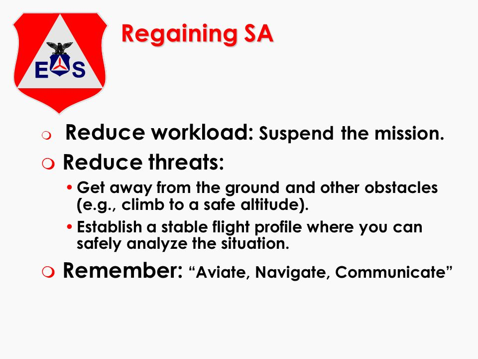 Regaining SA Reduce threats: Remember: Aviate, Navigate, Communicate