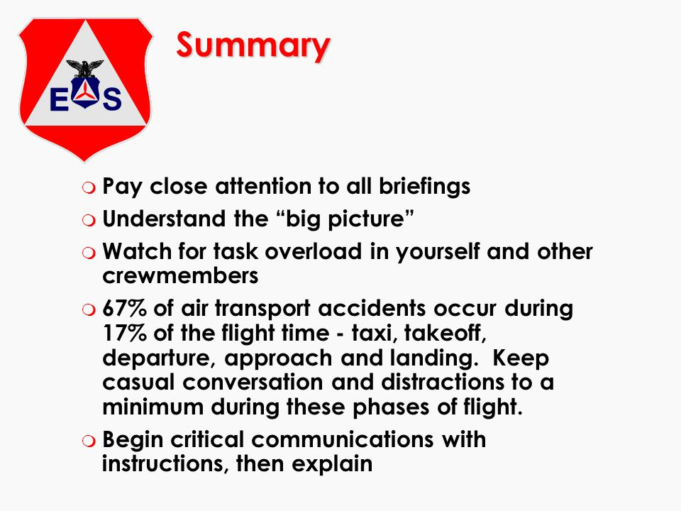 Summary Pay close attention to all briefings