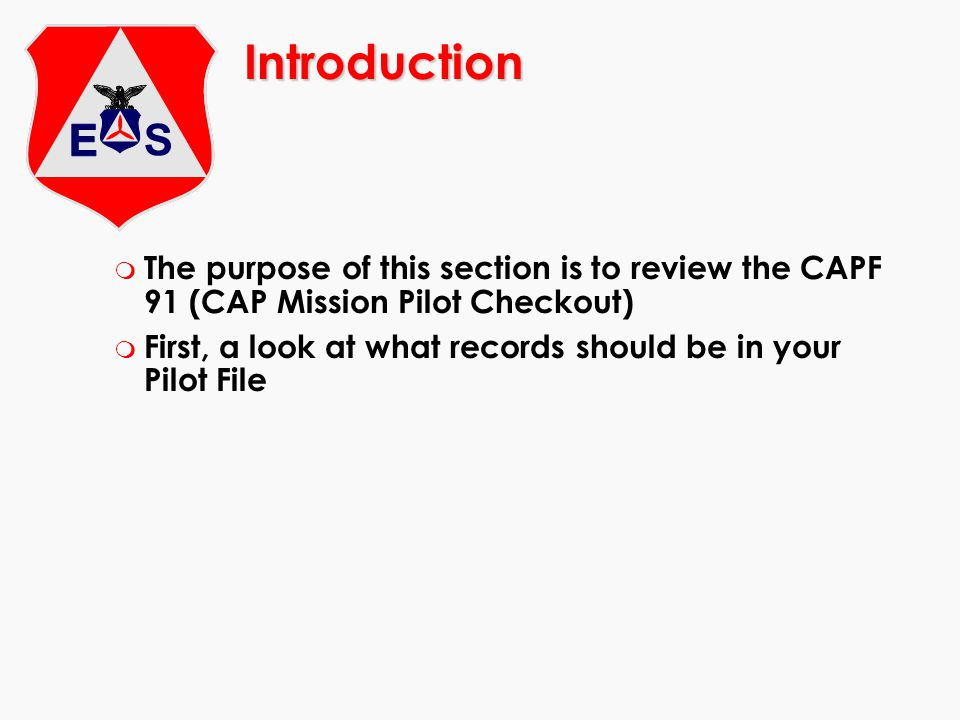 Introduction The purpose of this section is to review the CAPF 91 (CAP Mission Pilot Checkout)