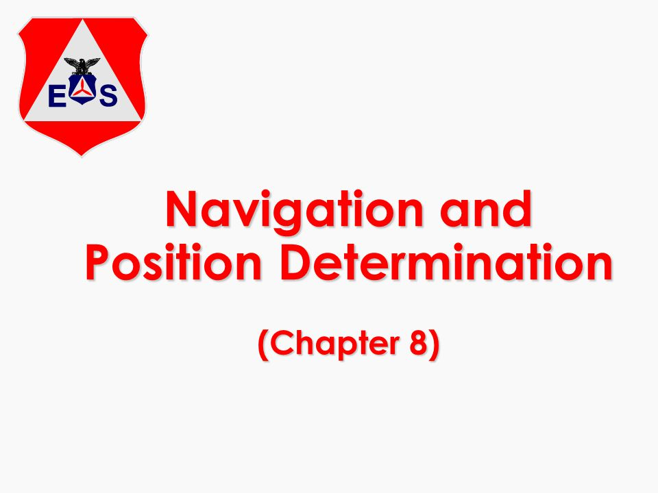 Navigation and Position Determination (Chapter 8)