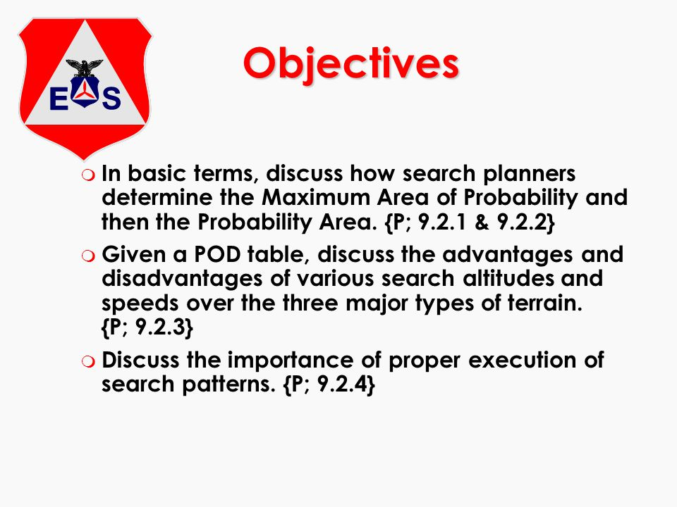 Objectives In basic terms, discuss how search planners determine the Maximum Area of Probability and then the Probability Area. {P; 9.2.1 & 9.2.2}