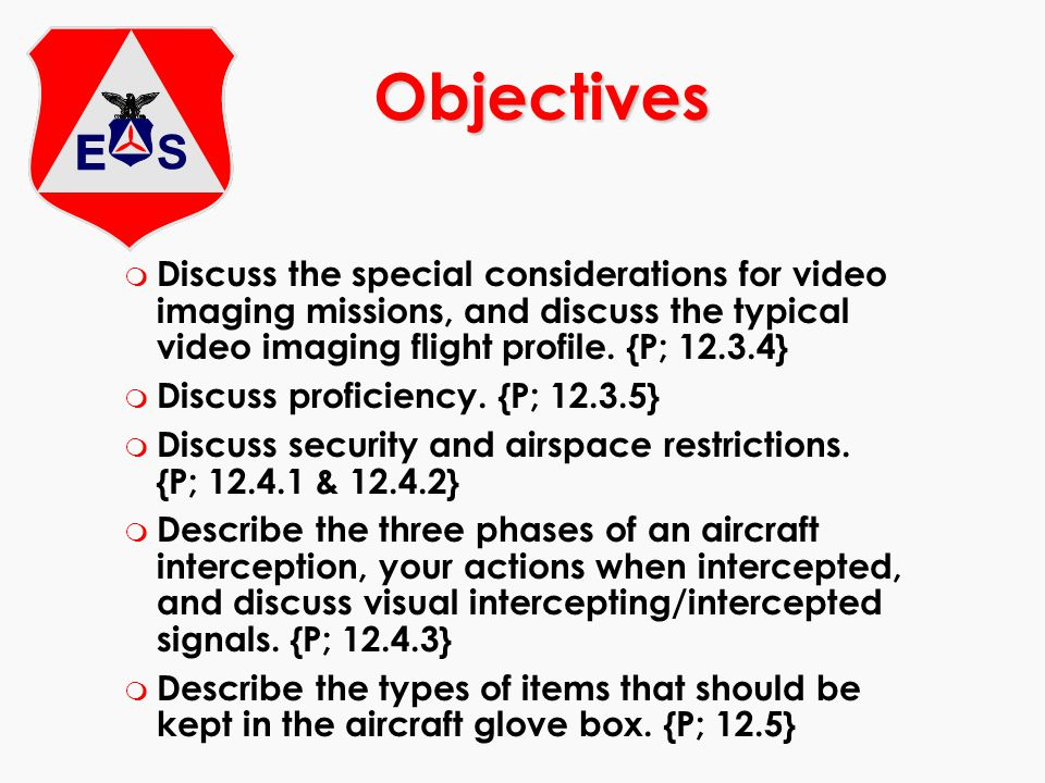 Objectives Discuss the special considerations for video imaging missions, and discuss the typical video imaging flight profile. {P; 12.3.4}