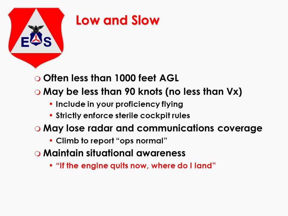 Low and Slow Often less than 1000 feet AGL