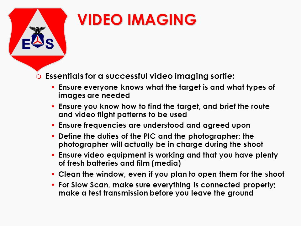 VIDEO IMAGING Essentials for a successful video imaging sortie: