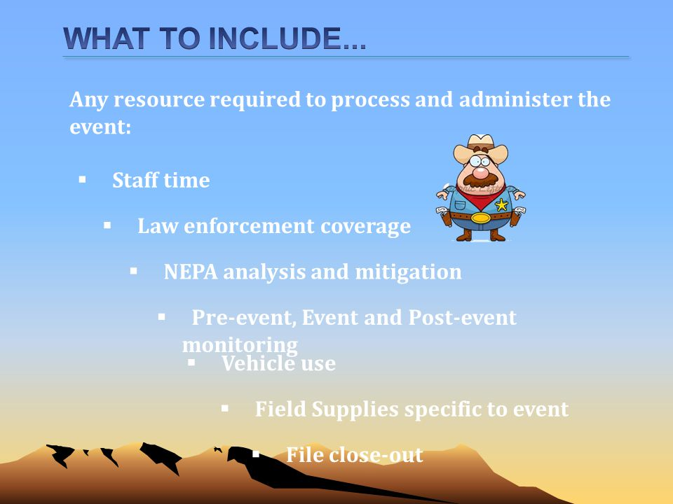 WHAT TO INCLUDE... Any resource required to process and administer the event: Staff time. Law enforcement coverage.
