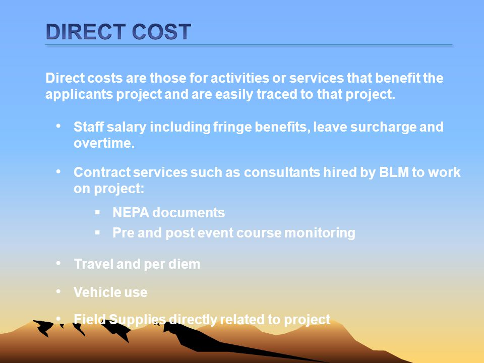 DIRECT COST Direct costs are those for activities or services that benefit the applicants project and are easily traced to that project.
