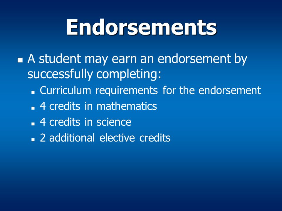 Endorsements A student may earn an endorsement by successfully completing: Curriculum requirements for the endorsement.