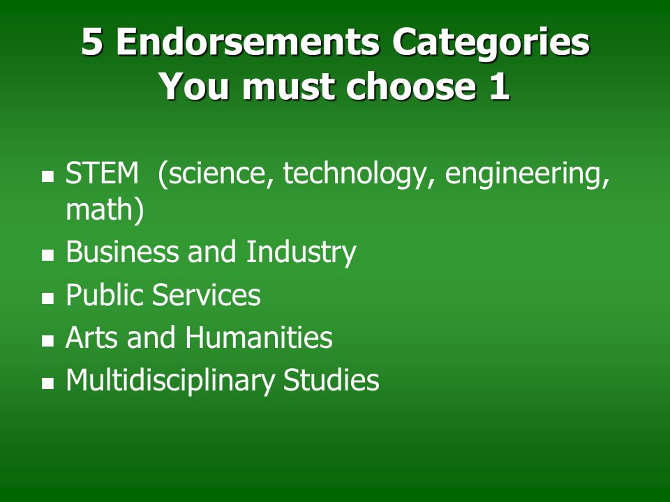5 Endorsements Categories You must choose 1