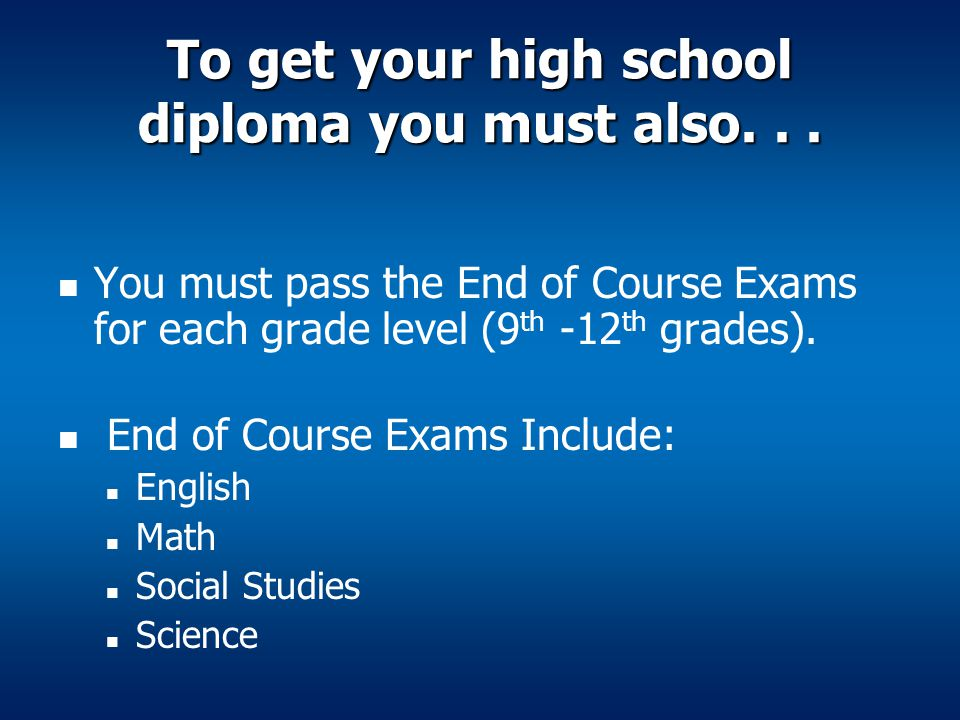 To get your high school diploma you must also. . .