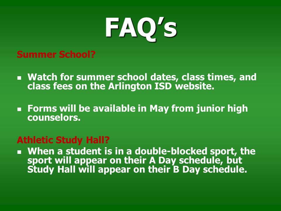 FAQ's Summer School Watch for summer school dates, class times, and class fees on the Arlington ISD website.