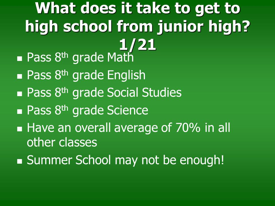 What does it take to get to high school from junior high 1/21