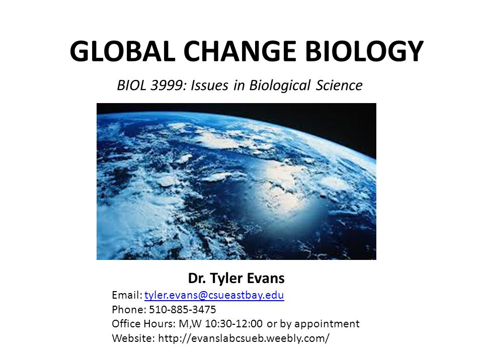 GLOBAL CHANGE BIOLOGY BIOL 3999: Issues in Biological Science