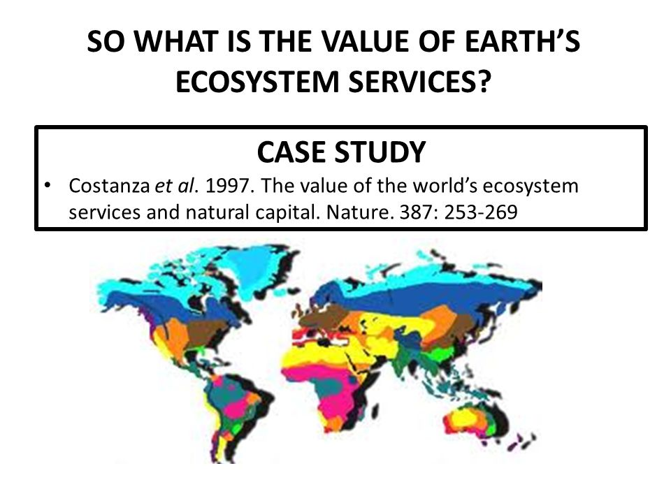 SO WHAT IS THE VALUE OF EARTH'S ECOSYSTEM SERVICES