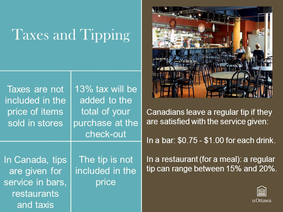 Taxes and Tipping Taxes are not included in the price of items sold in stores. 13% tax will be added to the total of your purchase at the check-out.