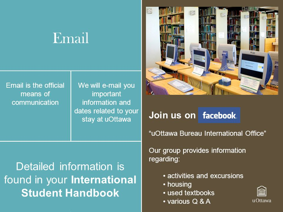 Email Email is the official means of communication. We will e-mail you important information and dates related to your stay at uOttawa.