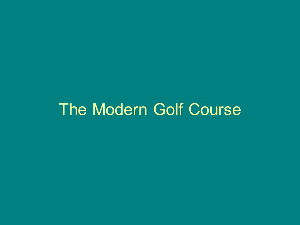 The Modern Golf Course