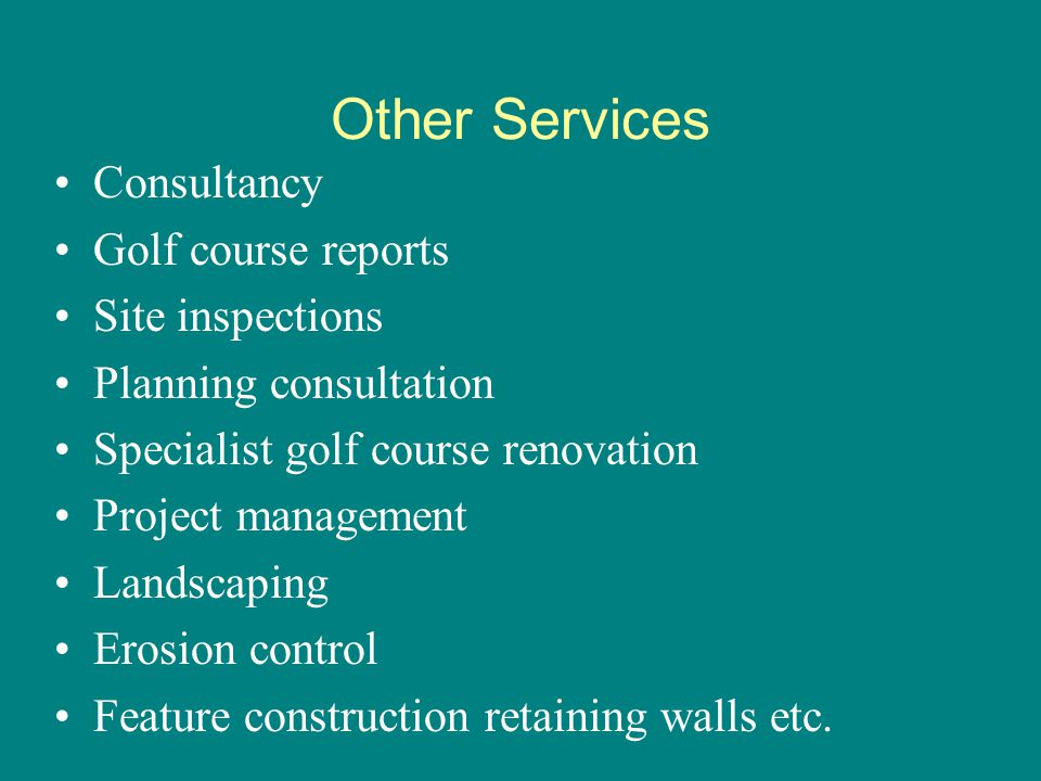 Other Services Consultancy Golf course reports Site inspections