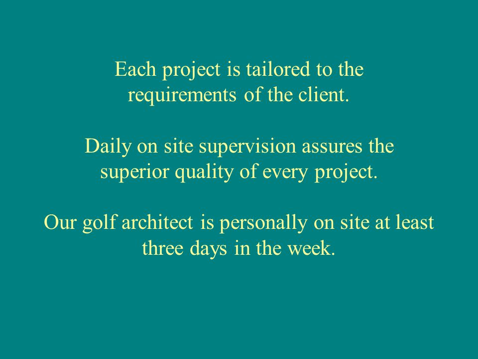 Each project is tailored to the requirements of the client