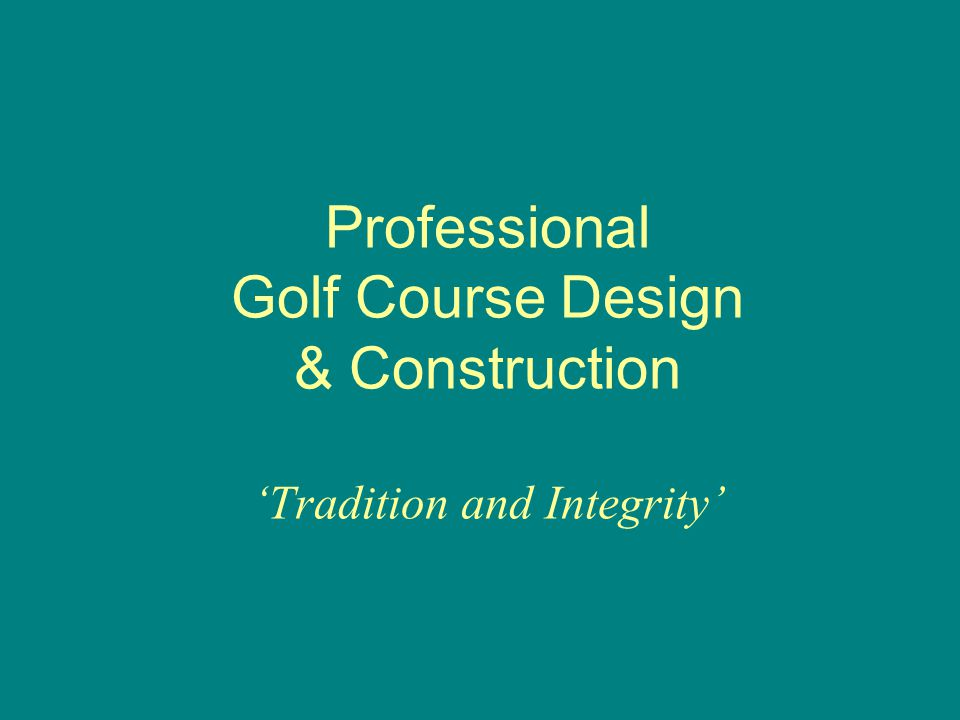 Professional Golf Course Design & Construction 'Tradition and Integrity'