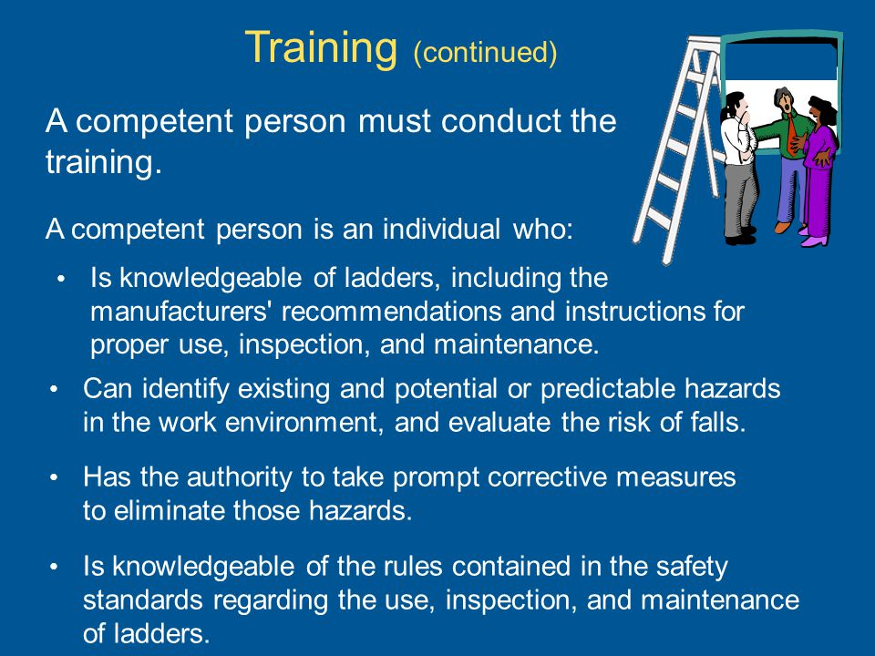 Training (continued) A competent person must conduct the training.